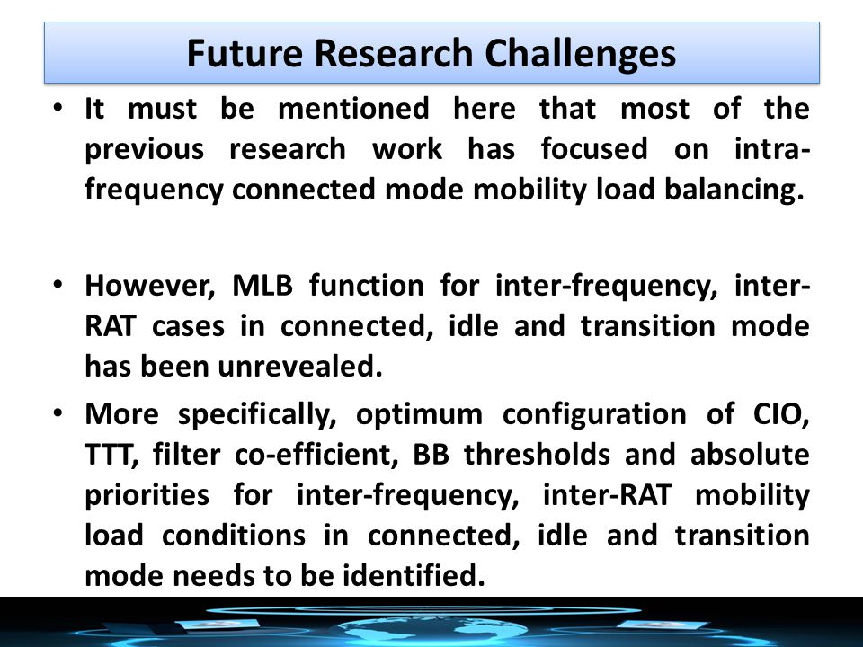 It must be mentioned here that most of the previous research work has focused on intra- frequency connected mode mobility load balancing.