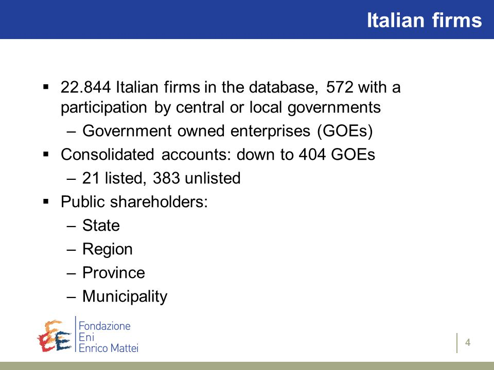4 Italian firms  22.844 Italian firms in the database, 572 with a participation by central or local governments –Government owned enterprises (GOEs)  Consolidated accounts: down to 404 GOEs –21 listed, 383 unlisted  Public shareholders: –State –Region –Province –Municipality