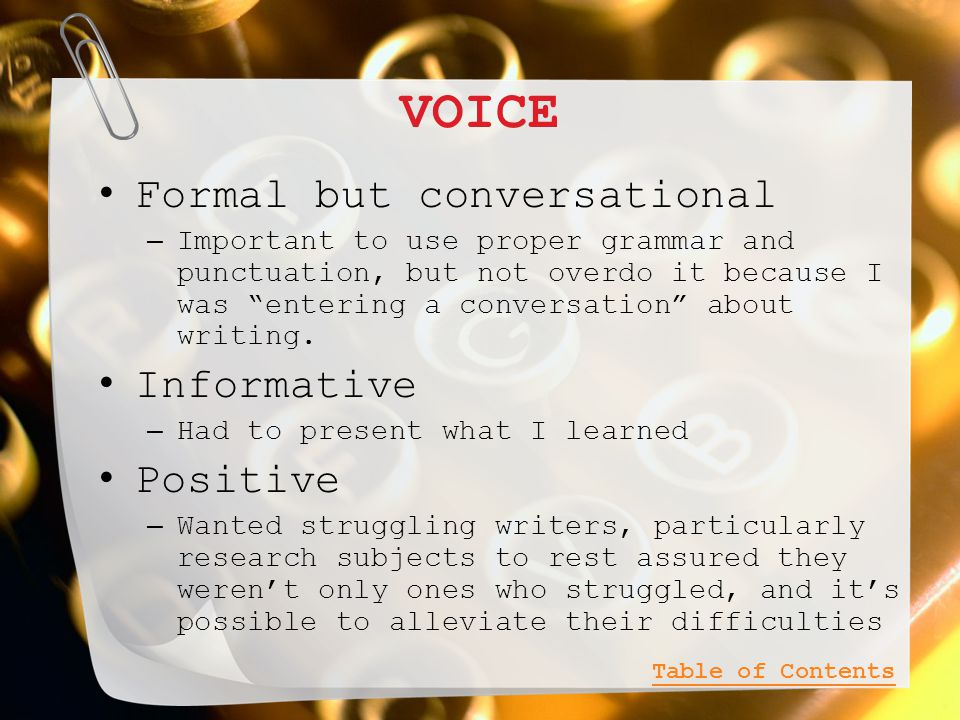 VOICE Formal but conversational – Important to use proper grammar and punctuation, but not overdo it because I was entering a conversation about writing.