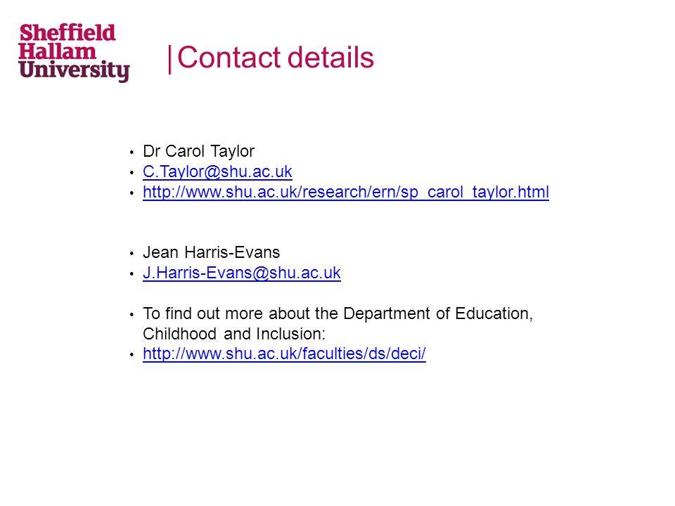 Contact details Dr Carol Taylor C.Taylor@shu.ac.uk http://www.shu.ac.uk/research/ern/sp_carol_taylor.html Jean Harris-Evans J.Harris-Evans@shu.ac.uk T