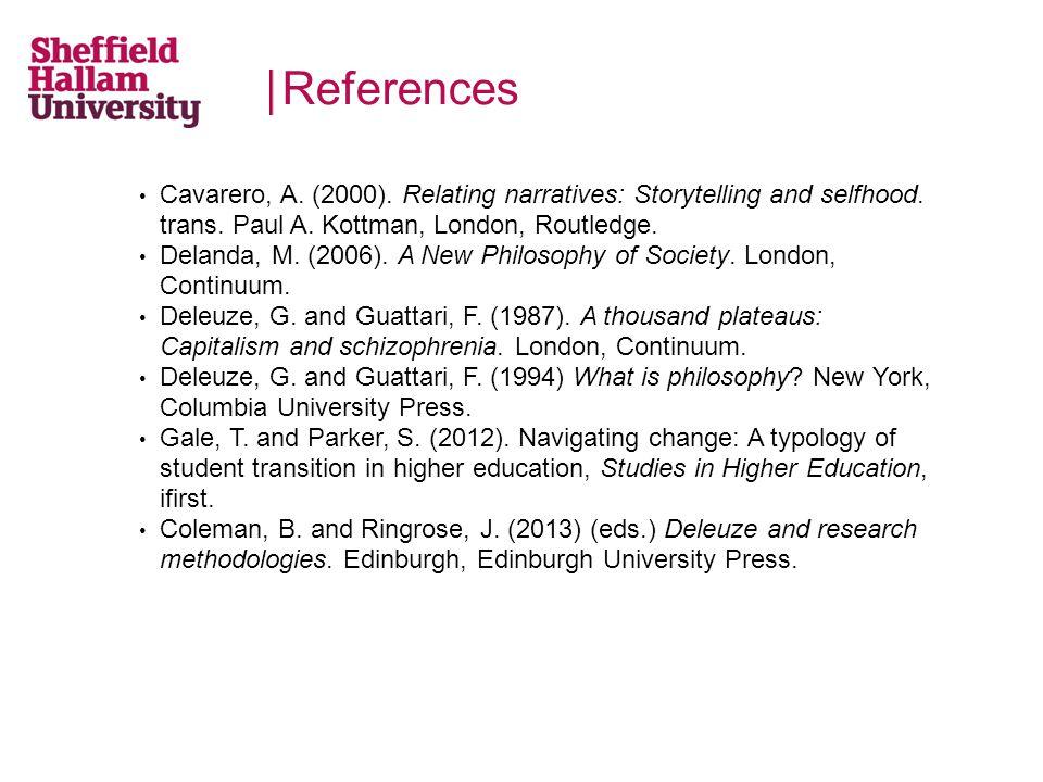 References Cavarero, A. (2000). Relating narratives: Storytelling and selfhood. trans. Paul A. Kottman, London, Routledge. Delanda, M. (2006). A New P
