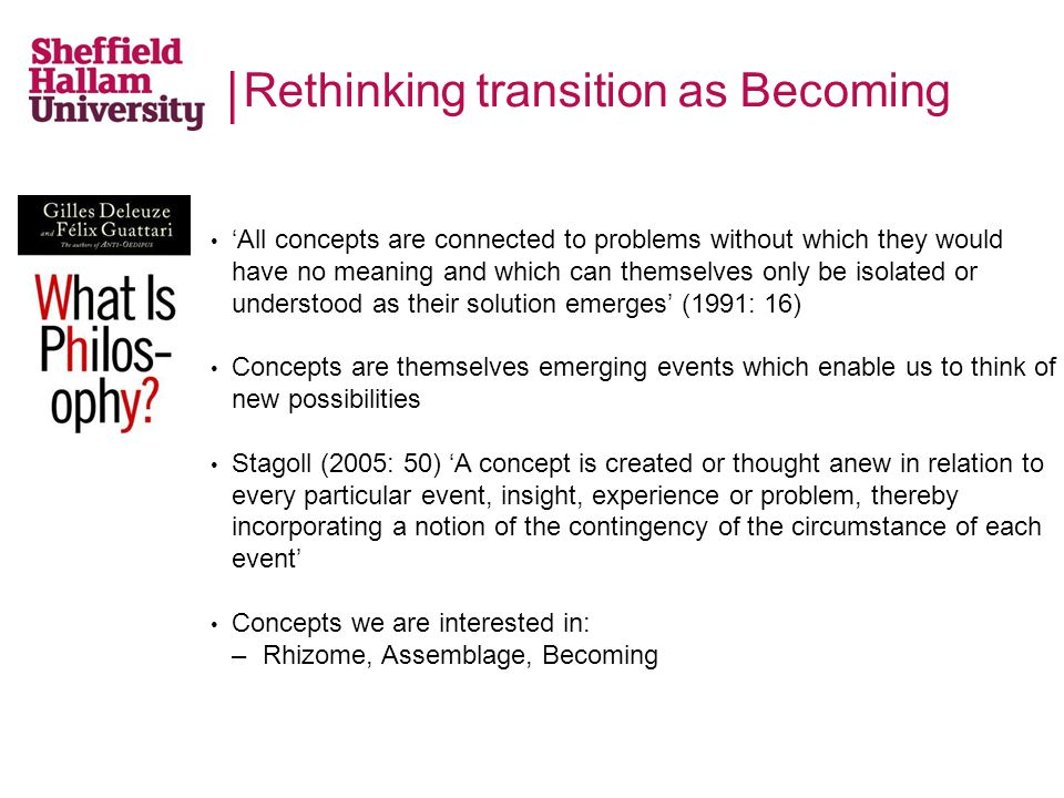 Rethinking transition as Becoming 'All concepts are connected to problems without which they would have no meaning and which can themselves only be is