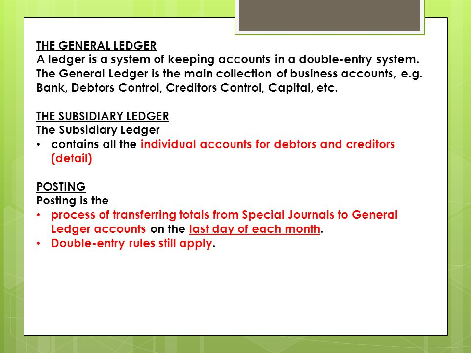 THE RELATIONSHIP BETWEEN CONTROL ACCOUNTS AND SUBSIDIARY LEDGER ACCOUNTS Control accounts summarise the information from the Subsidiary Ledger accounts.