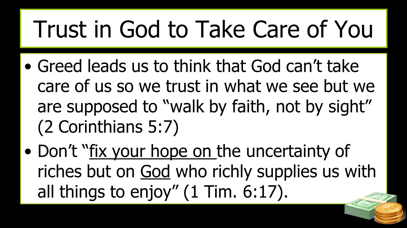 "Trust in God to Take Care of You Greed leads us to think that God can't take care of us so we trust in what we see but we are supposed to ""walk by fai"