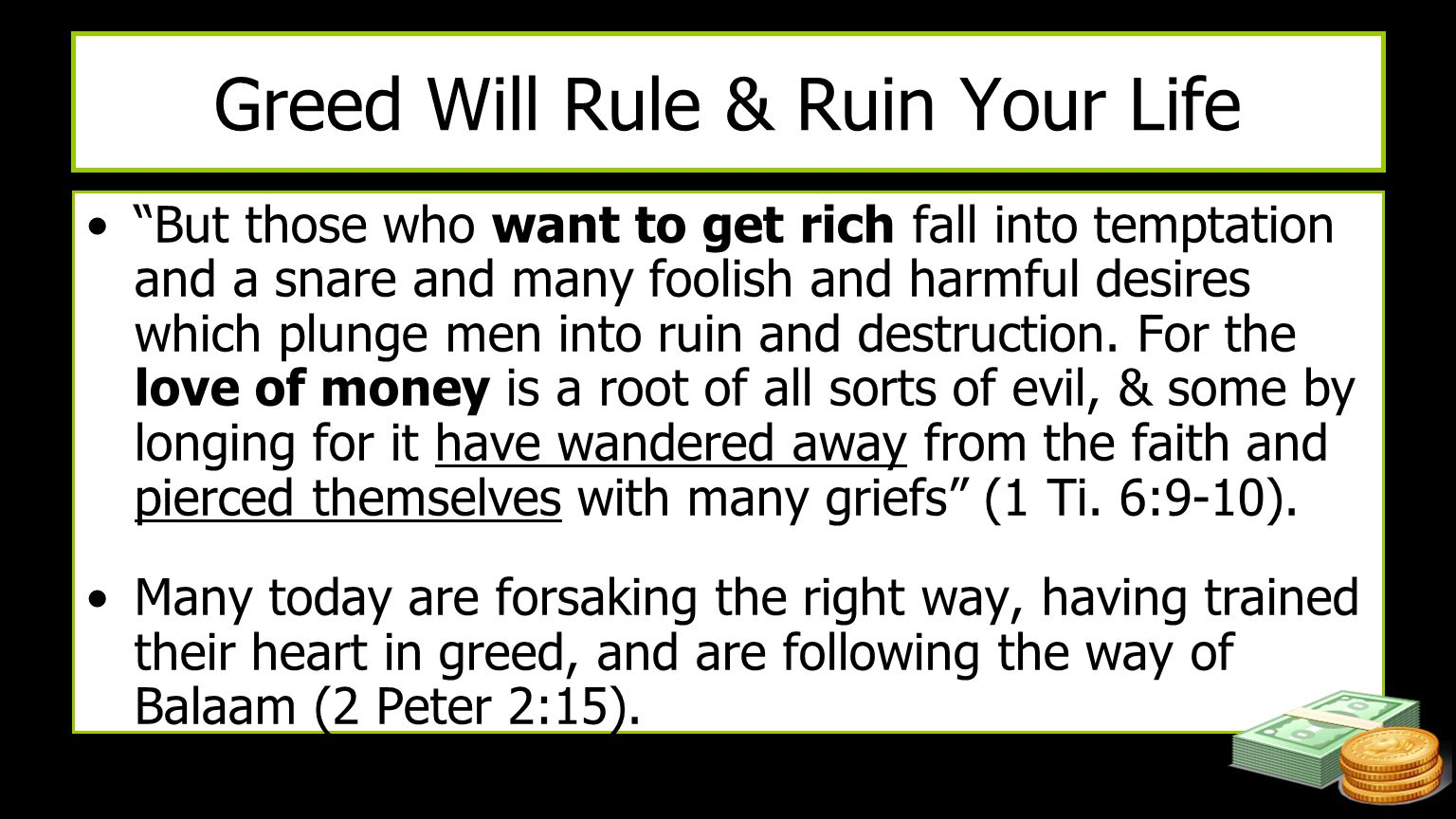 "Greed Will Rule & Ruin Your Life ""But those who want to get rich fall into temptation and a snare and many foolish and harmful desires which plunge me"