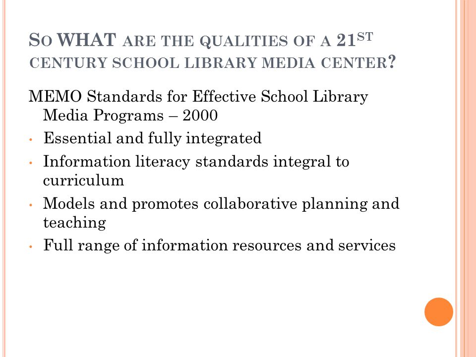 S O WHAT ARE THE QUALITIES OF A 21 ST CENTURY SCHOOL LIBRARY MEDIA CENTER .