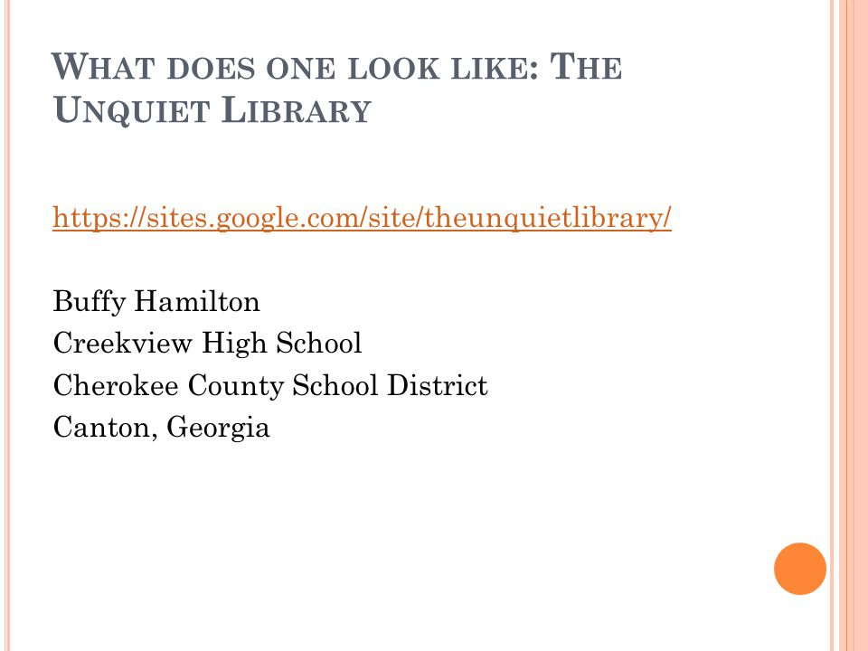 W HAT DOES ONE LOOK LIKE : T HE U NQUIET L IBRARY https://sites.google.com/site/theunquietlibrary/ Buffy Hamilton Creekview High School Cherokee County School District Canton, Georgia