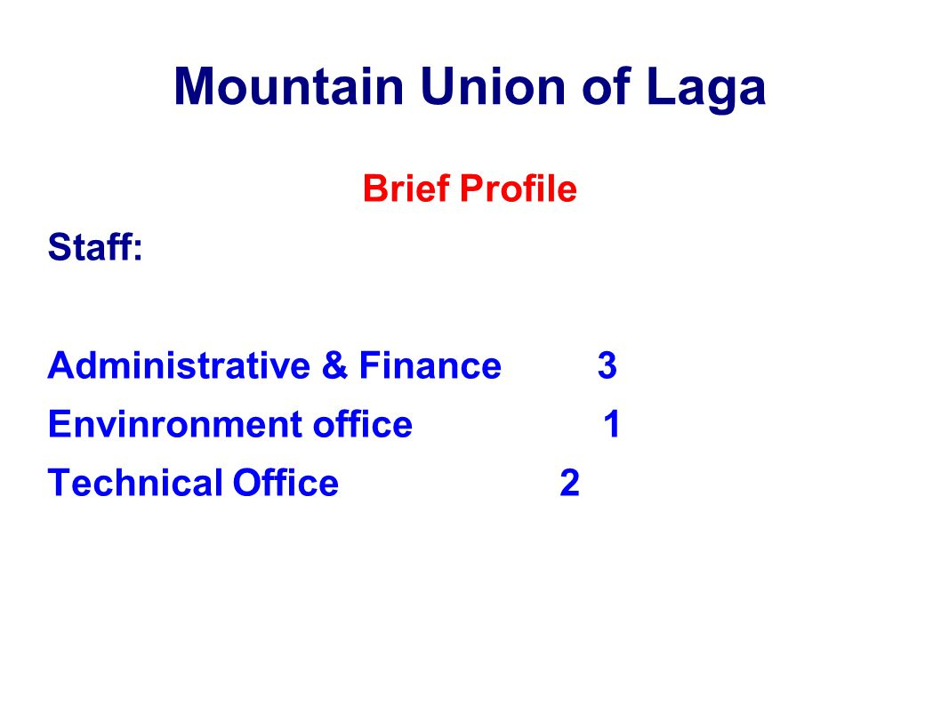 Mountain Union of Laga Brief Profile Staff: Administrative & Finance 3 Envinronment office1 Technical Office2
