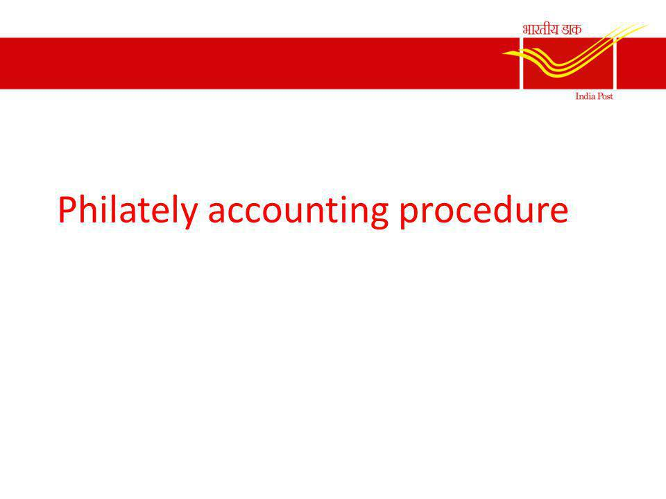 Accounting Procedure for sale of Philately Ancillaries In Head Post offices – Sale at the counter Ancillaries include FDC, Brochure, Presentation packs, Albums etc – Philately ancillaries will be received at Philatelic bureau/counter/ Authorised office /e-post office – Operator will enter the items received in the stock register.