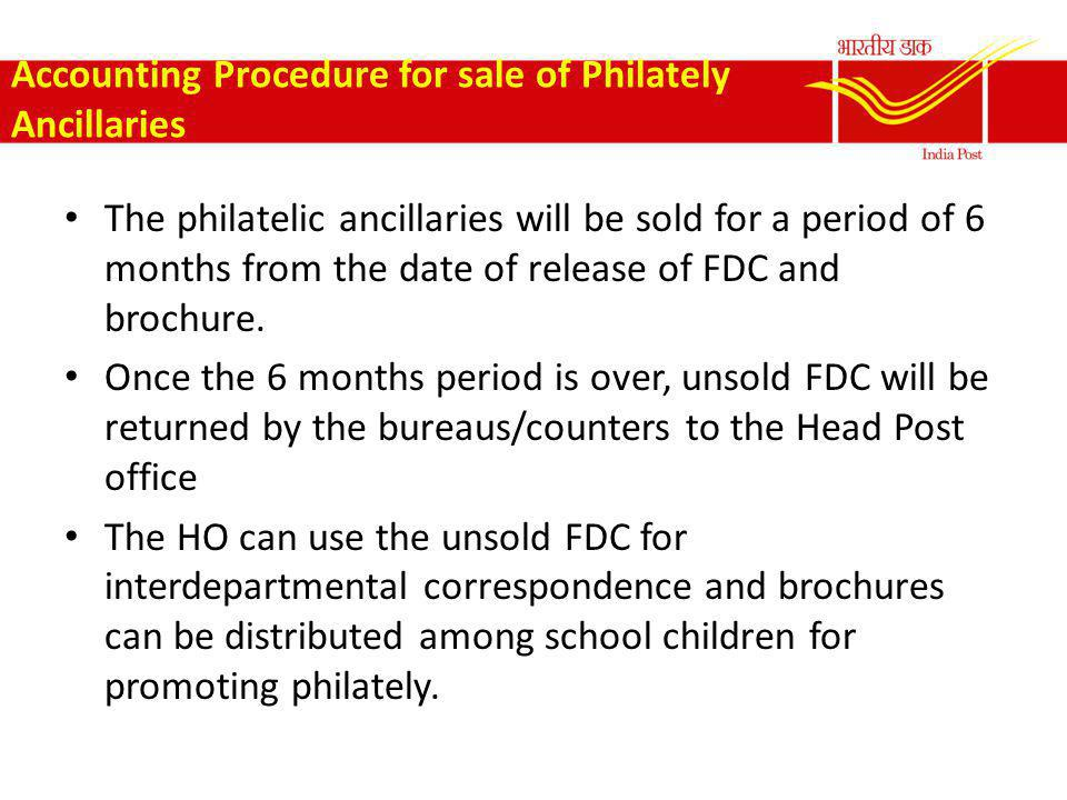 Accounting Procedure for sale of Philately Ancillaries The philatelic ancillaries will be sold for a period of 6 months from the date of release of FD