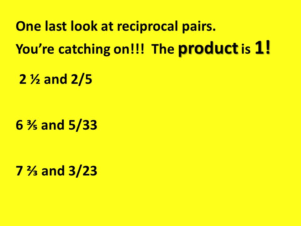 product 1. One last look at reciprocal pairs. You're catching on!!.