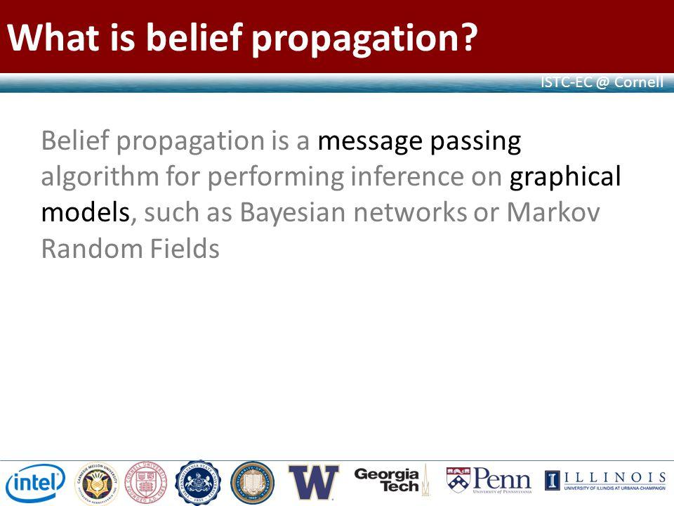 ISTC-EC @ Cornell What is belief propagation.
