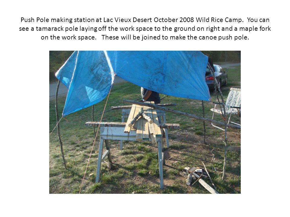 Push Pole making station at Lac Vieux Desert October 2008 Wild Rice Camp.