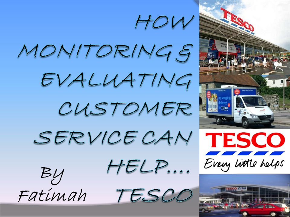 Introduction - Tesco I am going to look at how customer service can benefit the customer, the employee and the organisation.