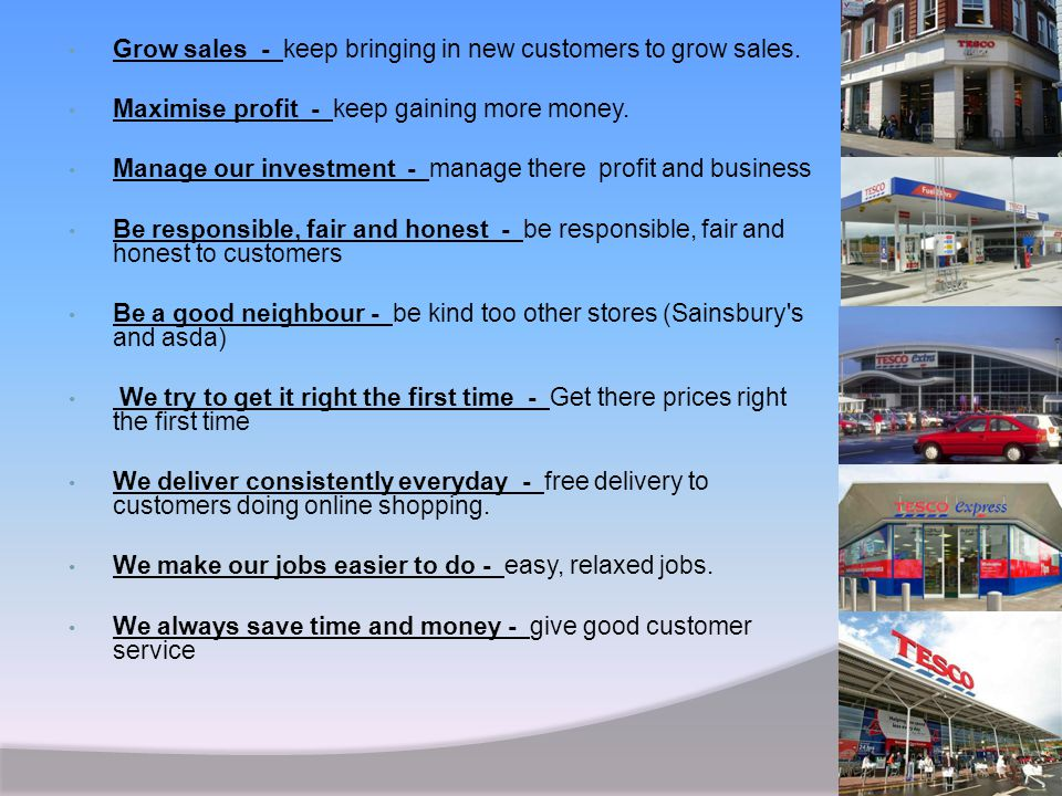 Grow sales - keep bringing in new customers to grow sales. Maximise profit - keep gaining more money. Manage our investment - manage there profit and