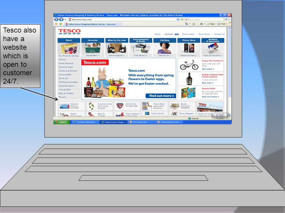Tesco also have a website which is open to customer 24/7.