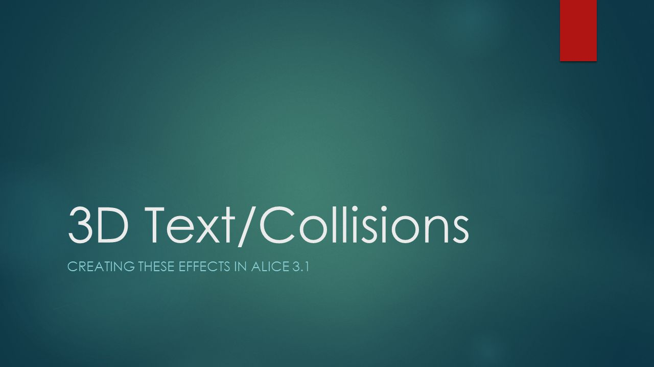 3D Text/Collisions CREATING THESE EFFECTS IN ALICE 3.1