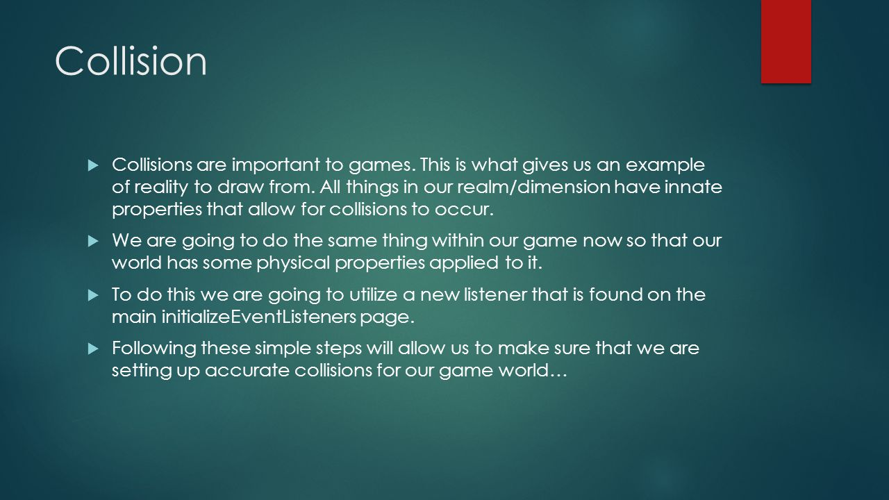 Collision  Collisions are important to games.