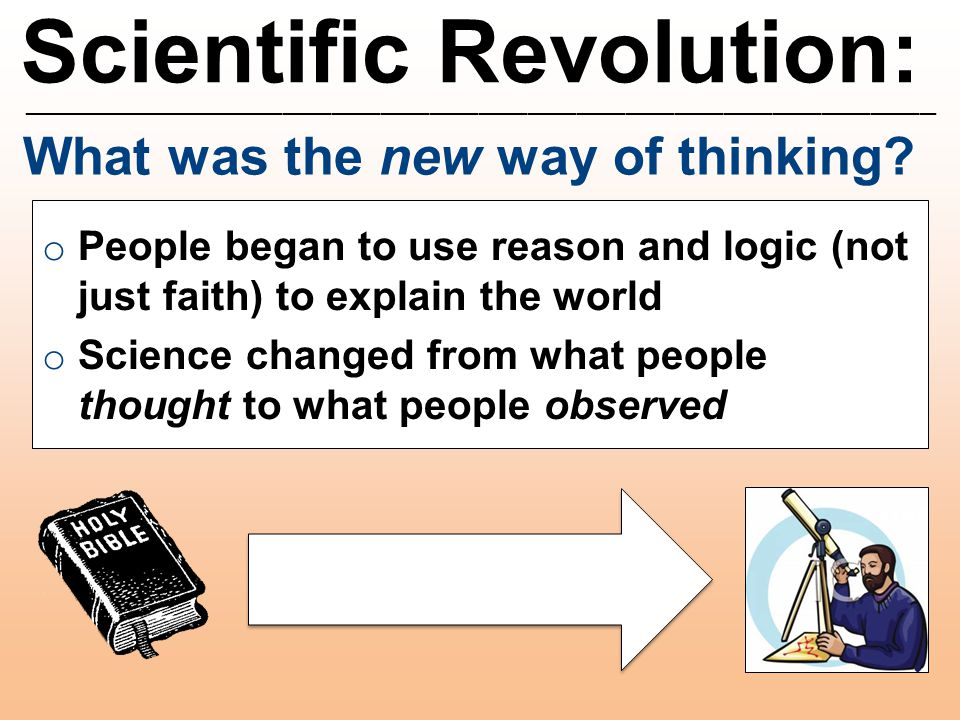 Scientific Revolution: ________________________________________________________ What was the new way of thinking? o People began to use reason and log