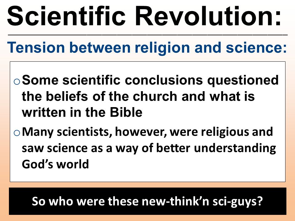 Scientific Revolution: ________________________________________________________ Tension between religion and science: o Some scientific conclusions qu