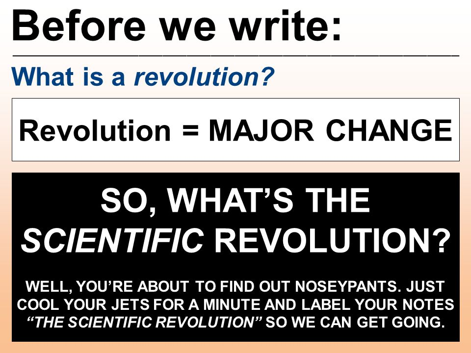Before we write: ________________________________________________________ What is a revolution? Revolution = MAJOR CHANGE SO, WHAT'S THE SCIENTIFIC RE
