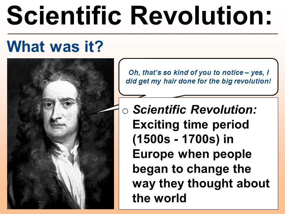 Scientific Revolution: ________________________________________________________ What was it? Oh, that's so kind of you to notice – yes, I did get my h
