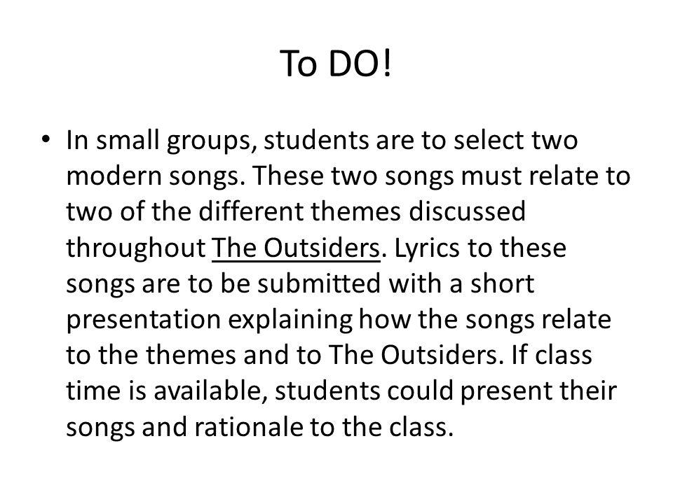 To DO! In small groups, students are to select two modern songs. These two songs must relate to two of the different themes discussed throughout The O
