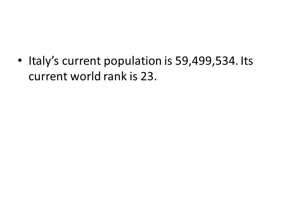 Italy's current population is 59,499,534. Its current world rank is 23.