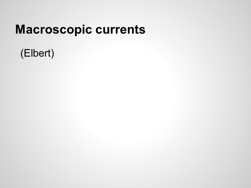 Macroscopic currents (Elbert)