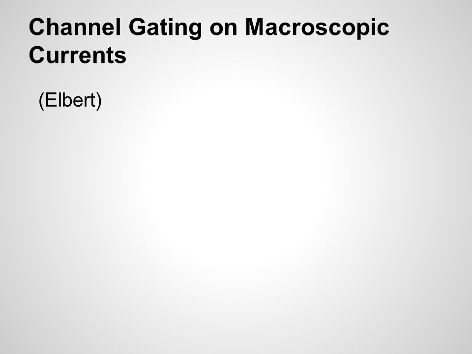 Channel Gating on Macroscopic Currents (Elbert)