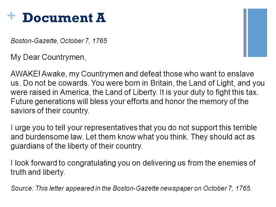+ Document A Boston-Gazette, October 7, 1765 My Dear Countrymen, AWAKE.