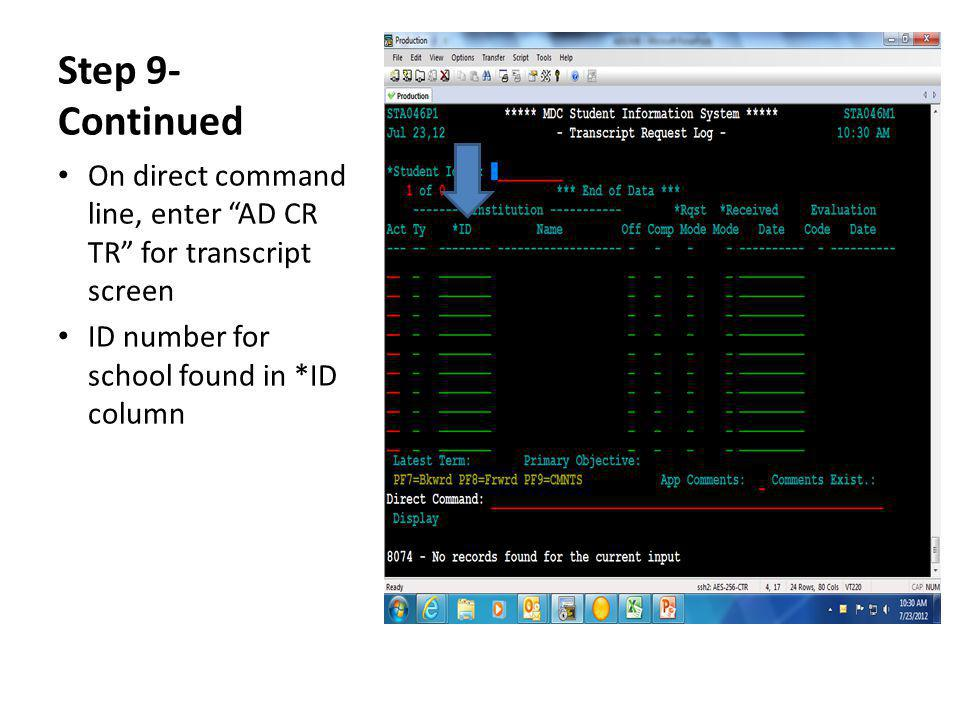 Step 9- Continued On direct command line, enter AD CR TR for transcript screen ID number for school found in *ID column