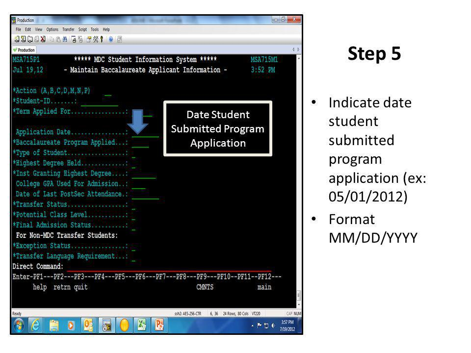 Step 5 Indicate date student submitted program application (ex: 05/01/2012) Format MM/DD/YYYY Date Student Submitted Program Application