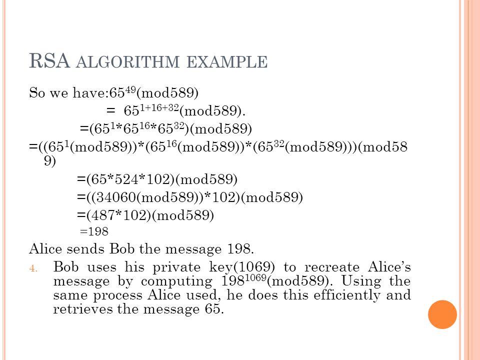 RSA ALGORITHM EXAMPLE So we have:65 49 (mod589) = 65 1+16+32 (mod589).