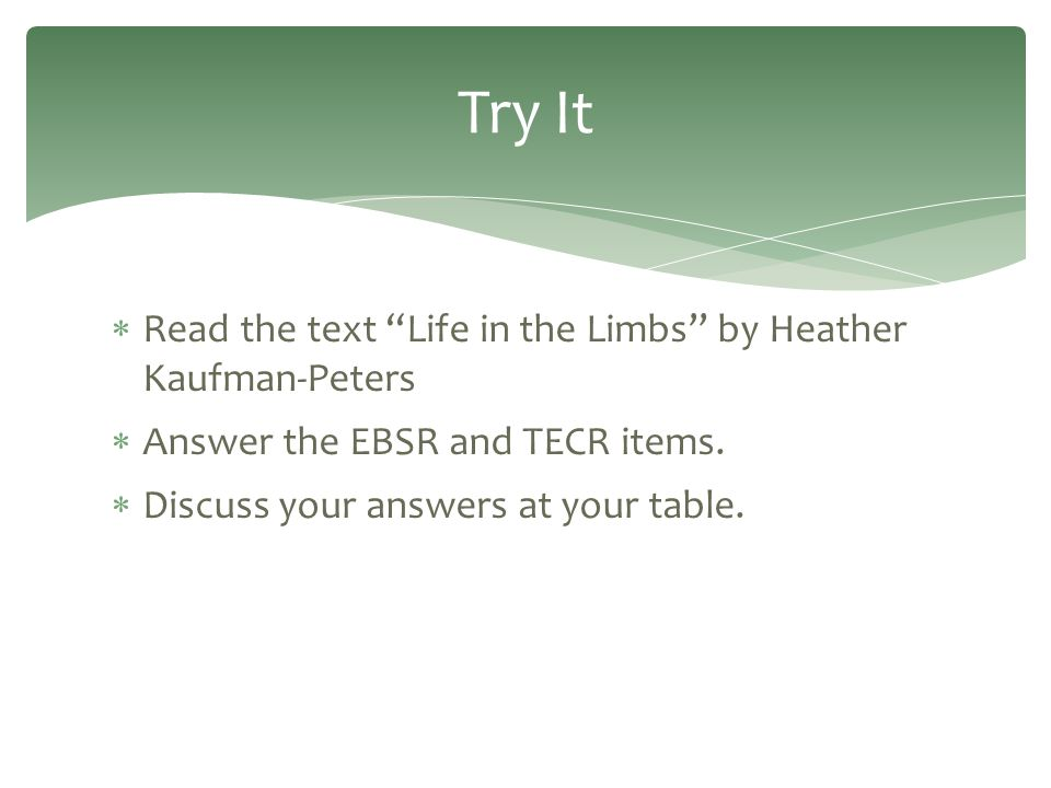 " Read the text ""Life in the Limbs"" by Heather Kaufman-Peters  Answer the EBSR and TECR items.  Discuss your answers at your table. Try It"