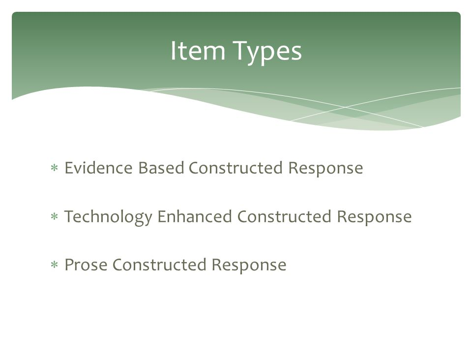  Evidence Based Constructed Response  Technology Enhanced Constructed Response  Prose Constructed Response Item Types