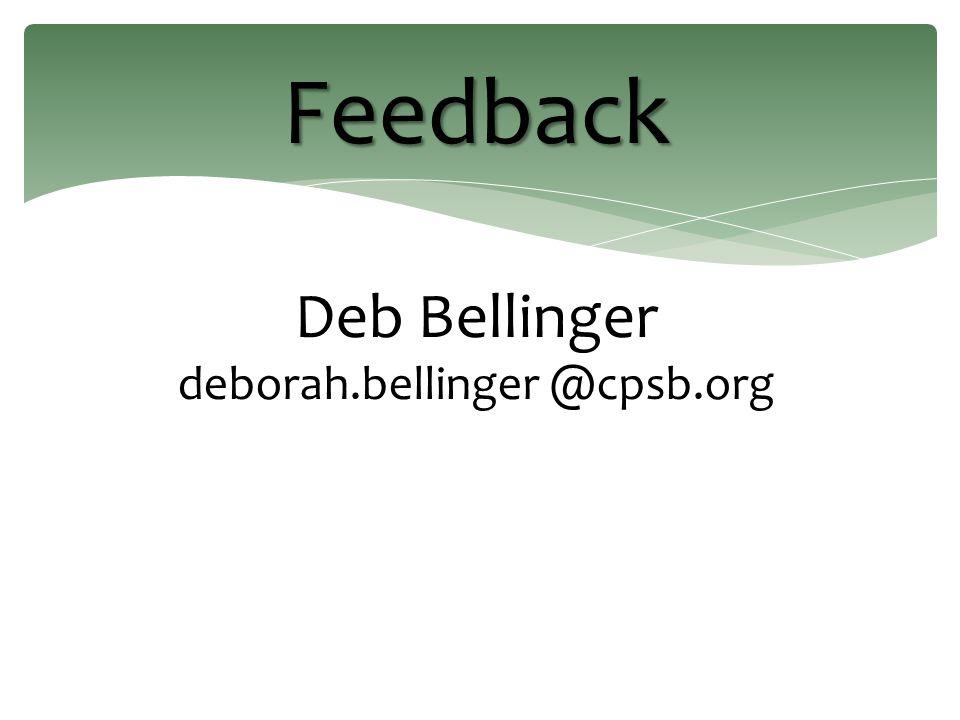 Feedback Deb Bellinger deborah.bellinger @cpsb.org