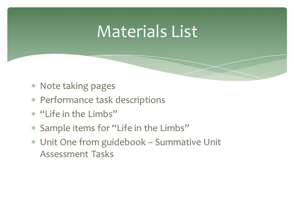 "Materials List  Note taking pages  Performance task descriptions  ""Life in the Limbs""  Sample items for ""Life in the Limbs""  Unit One from guideb"