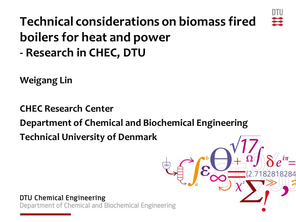 2DTU Chemical Engineering, Technical University of Denmark Outline Brief introduction of DTU Chemical Engineering and CHEC research center Problems in biomass fired boilers Fundamental studies –Deposit –Corrosion –Aerosol emissions –Counter measures –Gasification Concluding remarks