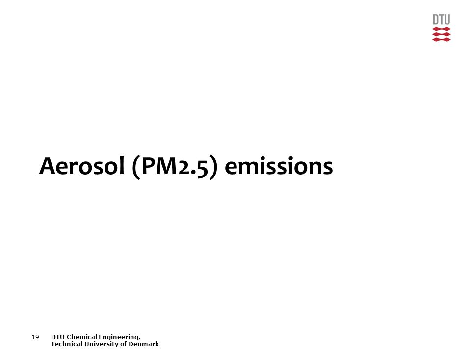 19DTU Chemical Engineering, Technical University of Denmark Aerosol (PM2.5) emissions