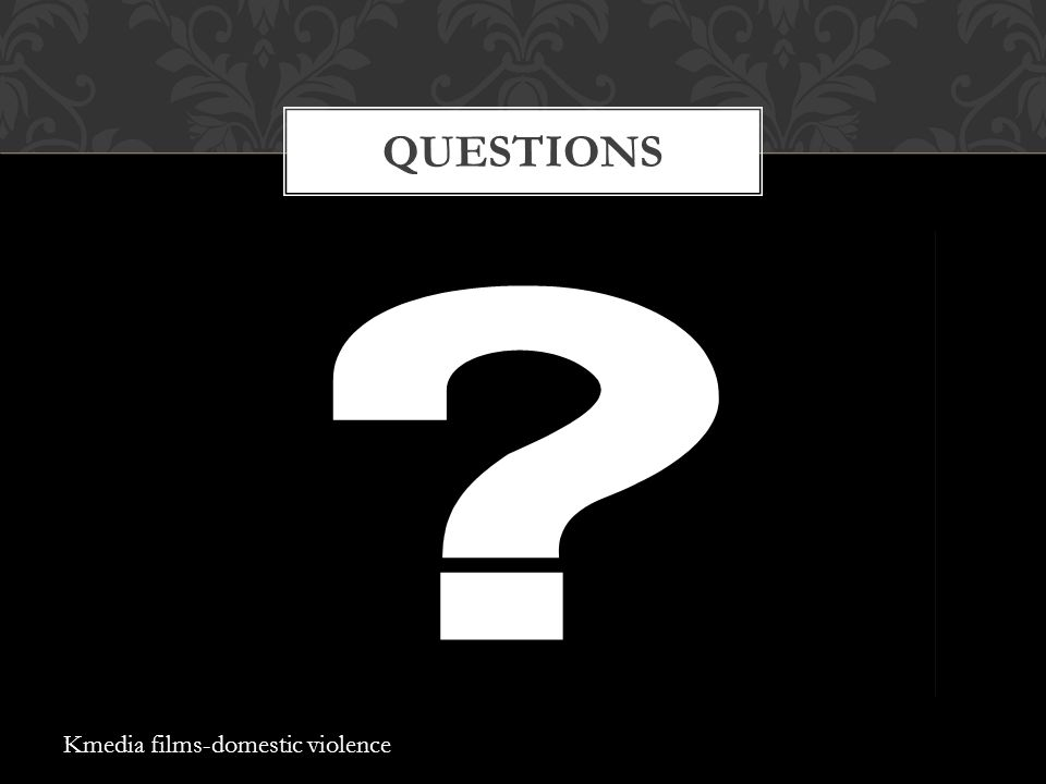 QUESTIONS Kmedia films-domestic violence