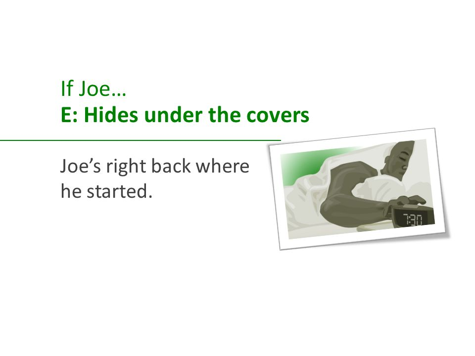 If Joe… E: Hides under the covers Joe's right back where he started.