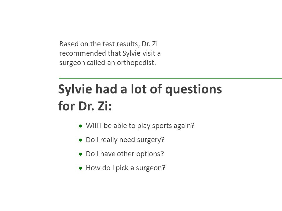 Based on the test results, Dr. Zi recommended that Sylvie visit a surgeon called an orthopedist.