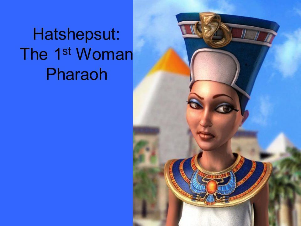 Hatshepsut: The 1 st Woman Pharaoh
