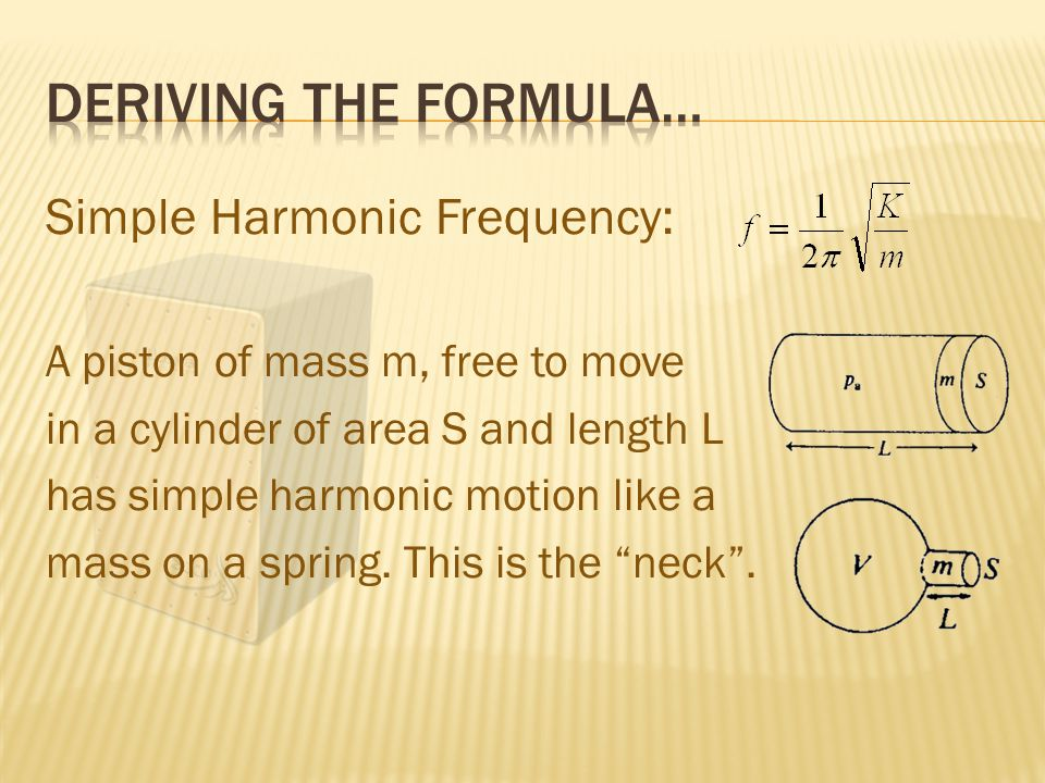 Simple Harmonic Frequency: A piston of mass m, free to move in a cylinder of area S and length L has simple harmonic motion like a mass on a spring.