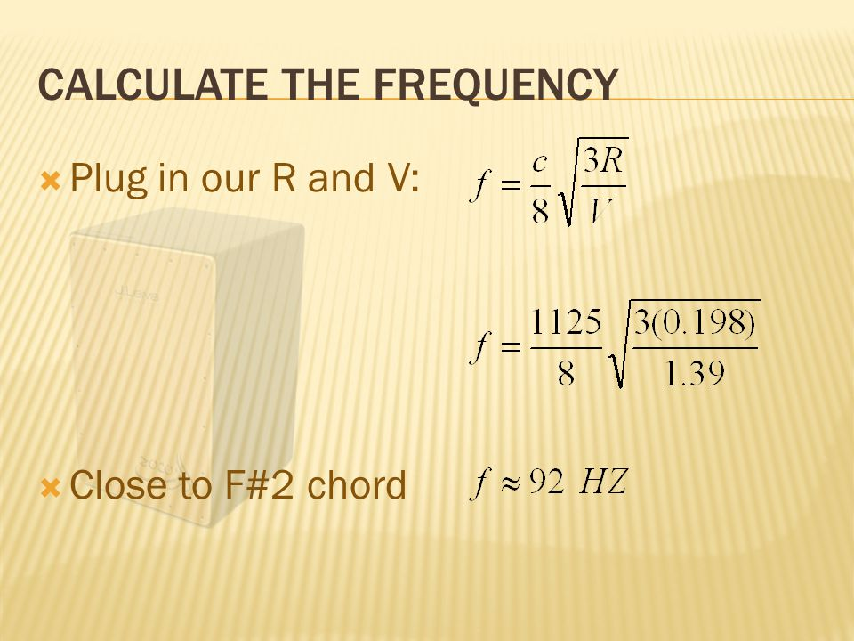 CALCULATE THE FREQUENCY  Plug in our R and V:  Close to F#2 chord