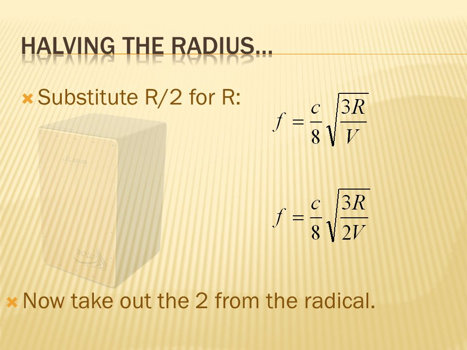  Now take out the 2 from the radical.  Substitute R/2 for R: