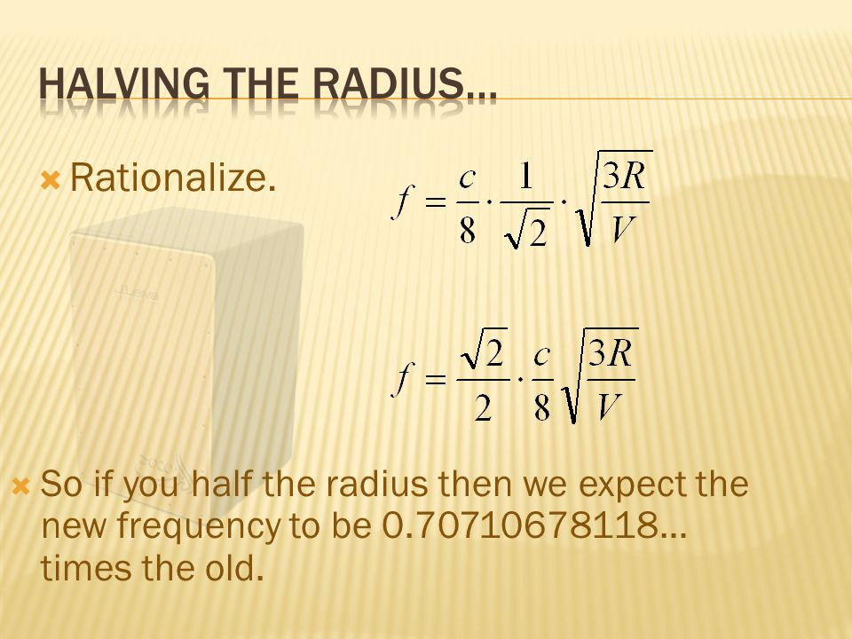  So if you half the radius then we expect the new frequency to be 0.70710678118… times the old.