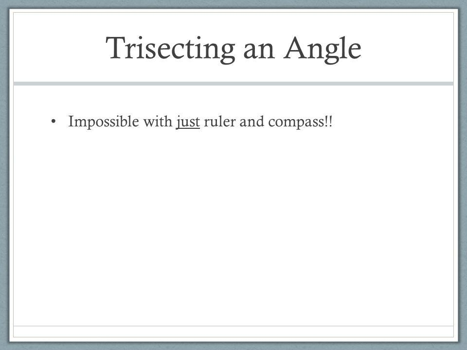 Trisecting an Angle Impossible with just ruler and compass!!