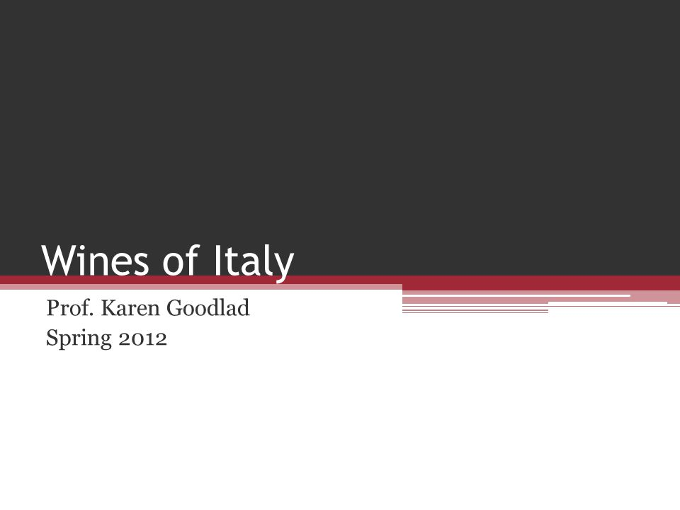 Wines of Italy Prof. Karen Goodlad Spring 2012